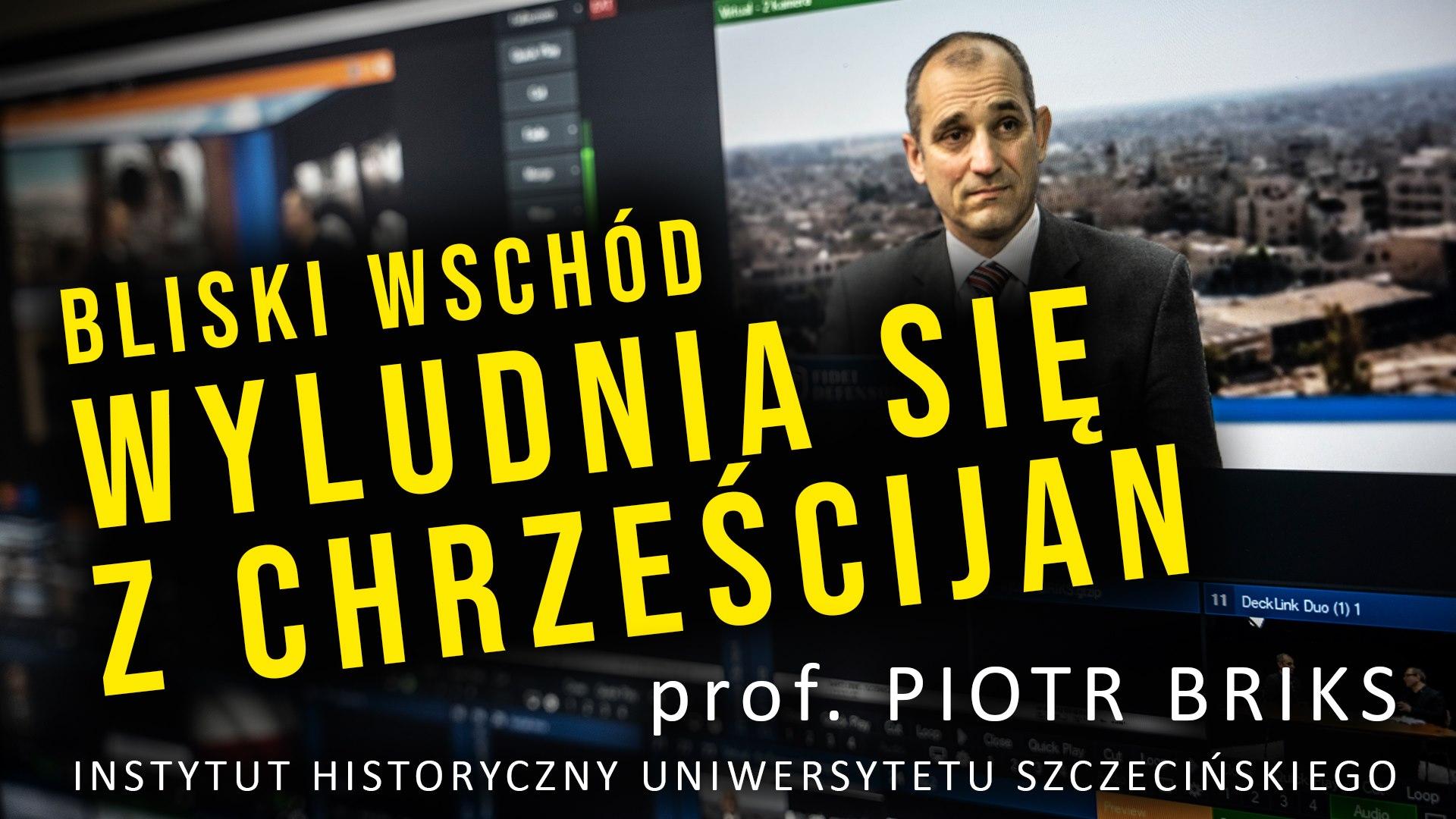 BLISKI WSCHÓD WYLUDNIA SIĘ Z CHRZEŚCIJAN – prof. Piotr Briks – rozmowa FIDEI DEFENSOR