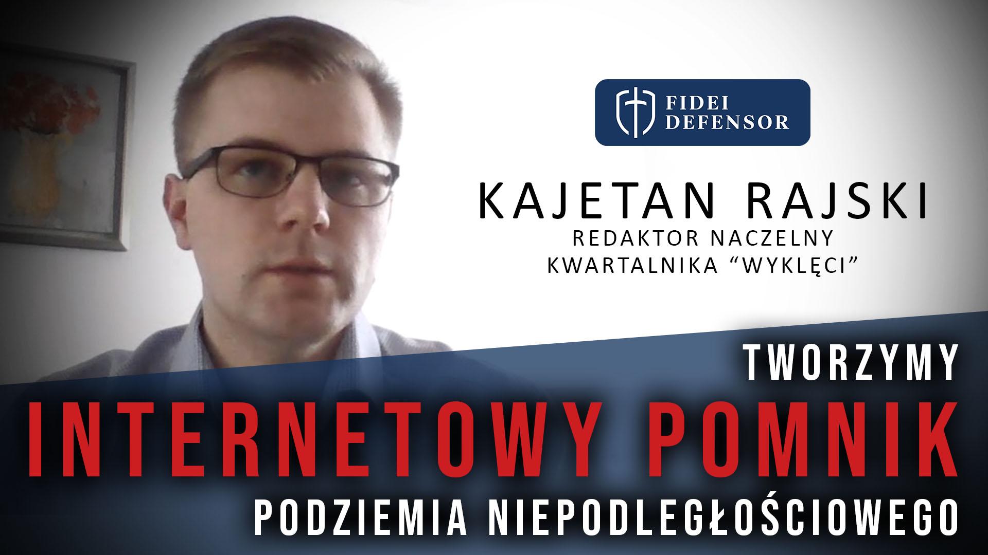 Tworzymy INTERNETOWY POMNIK podziemia niepodległościowego – Kajetan Rajski