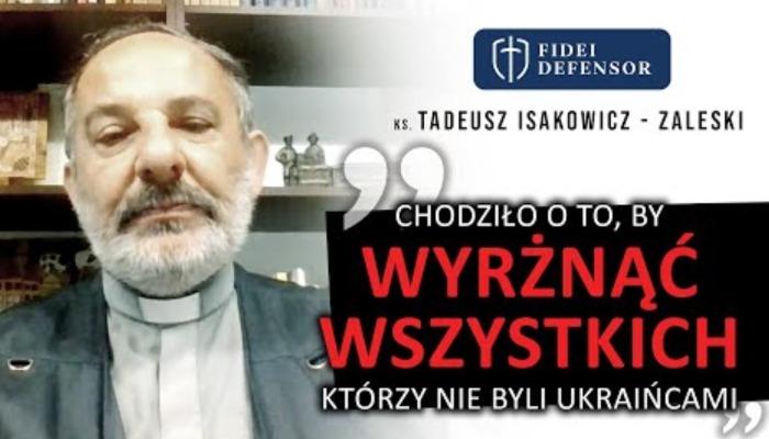 Chodziło o to, by WYRŻNĄĆ WSZYSTKICH którzy nie byli Ukraińcami – ks. T. Isakowicz-Zaleski